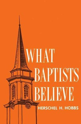 What Baptists Believe   -     By: Herschel H. Hobbs