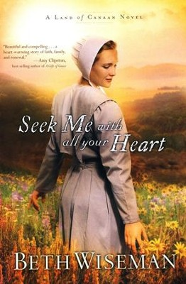 Seek Me with All Your Heart, Land of Canaan Series #1  -     By: Beth Wiseman