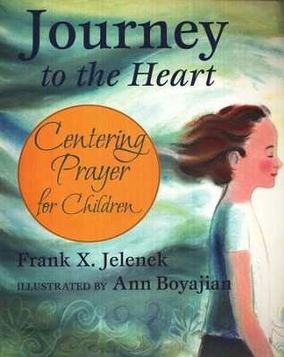 Journey to the Heart: Centering Prayer for Children  -     By: Frank Jelenek, Ann Boyajian