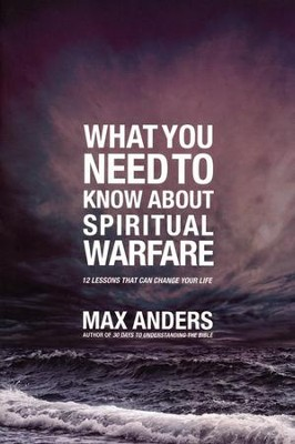 What You Need to Know About Spiritual Warfare: 12 Lessons That Can Change Your Life  -     By: Max Anders