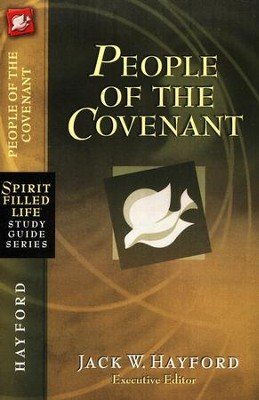 People of the Covenant: Spirit Filled Life Study Guide Series: God's New Covenant for Today  -     Edited By: Jack Hayford     By: Jack Hayford, ed.