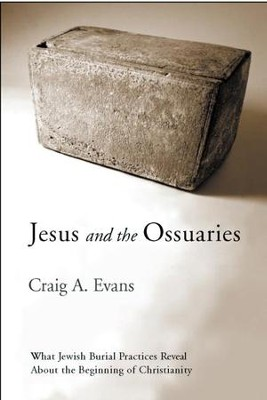 Jesus and the Ossuaries: What Jewish Burial Practices Reveal about the Beginning of Christianity  -     By: Craig A. Evans