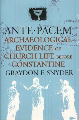 Ante Pacem: Archaeological Evidence of Church Life Before Constantine  -     By: Graydon F. Snyder