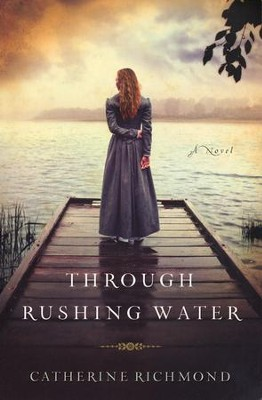 Through Rushing Water  -     By: Catherine Richmond