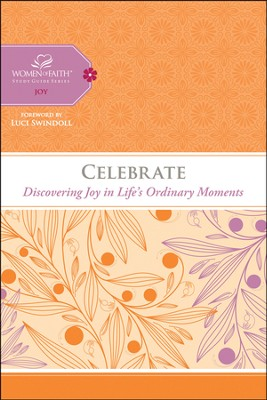 Celebrate: Discovering the Joy in Life's Ordinary Moments, Women of Faith Study Guide Series  -     By: Women of Faith