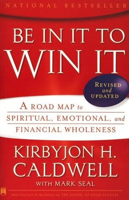 Be in It to Win: A Road Map to Spiritual, Emotional, and Financial Wholeness  -     By: Kirbyjon Caldwell