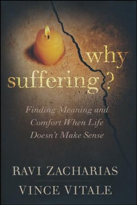 Why Suffering? Finding Meaning and Comfort When Life  Doesn't Make Sense  -     By: Ravi Zacharias, Vince Vitale