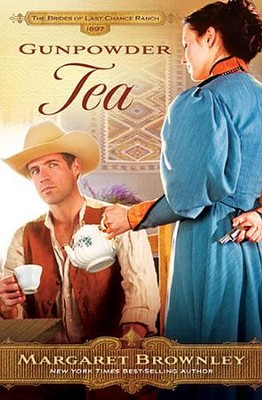 Gunpowder Tea, Brides of Last Chance Ranch Series #3   -     By: Margaret Brownley