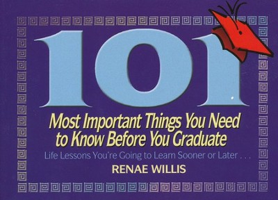 101 Most Important Things You Need to Know Before You Graduate  -     By: Renae Willis
