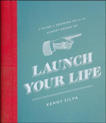Launch Your Life: A Guide to Growing Up for the Almost Grown Up  -     By: Kenny Silva