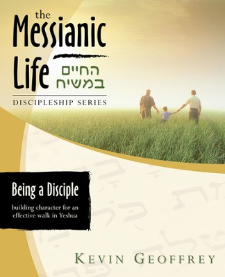 Being a Disciple of Messiah Workbook: Building Character for an Effective Walk in Yeshua  -     By: Kevin Geoffrey