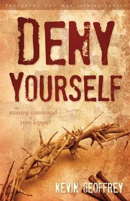 Deny Yourself: The Atoning Command of Yom Kippur   -     By: Kevin Geoffrey