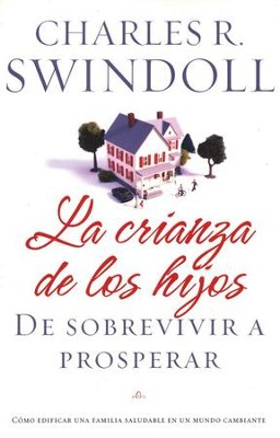 La Crianza de los Hijos: De Sobrevivir a Prosperar  (Parenting: From Surviving to Thriving)   -     By: Charles R. Swindoll
