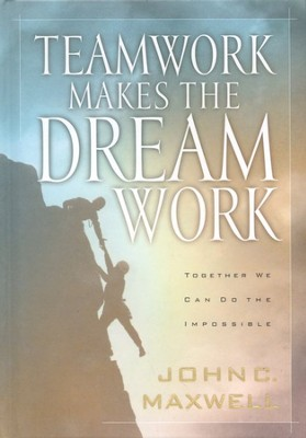 Teamwork Makes the Dream Work: Together We Can Do the Impossible  -     By: John C. Maxwell