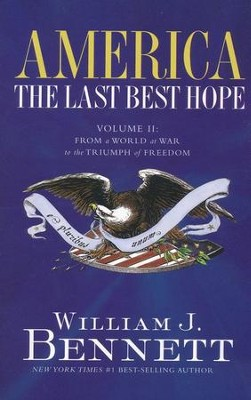 America: The Last Best Hope, Volume 2: From a World at War to the Triumph of Freedom  -     By: William J. Bennett