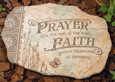 Prayer Tills the Soil of the Soul Garden Stone  -