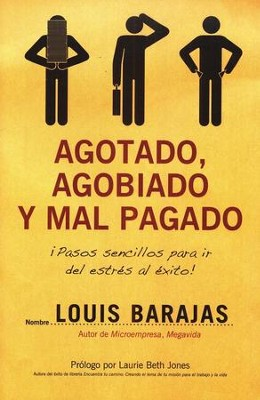 Agotado, Agobiado y Mal Pagado  (Overworked, Overwhelmed and Underpaid)  -     By: Louis Barajas