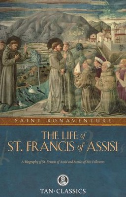 The Life of St. Francis of Assisi  -     By: Saint Bonaventure
