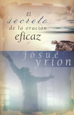 El Secreto de la Oración Eficaz  (The Secret of Effective Prayer)   -     By: Josue Yrion