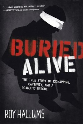 Buried Alive: The True Story of Kidnapping, Captivity, and a Dramatic Rescue  -     By: Roy Hallums