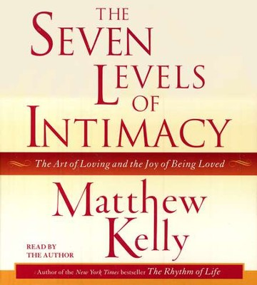 The Seven Levels of Intimacy: The Art of Loving and The Joy of Being Loved, Audiobook on CD  -     By: Matthew Kelly