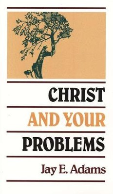 Christ and Your Problems   -     By: Jay E. Adams
