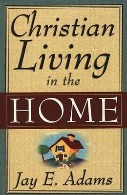 Christian Living in the Home   -     By: Jay E. Adams