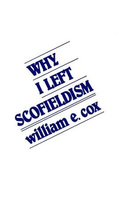 Why I Left Scofieldism  -     By: William Cox