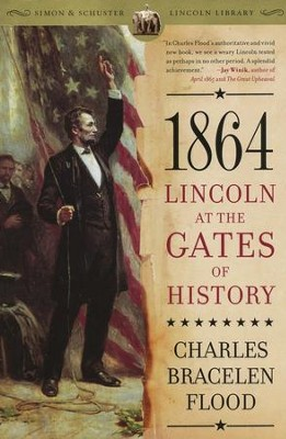 1864: Lincoln at the Gates of History  -     By: Charles Bracelen Flood