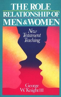 The Role Relationships of Men & Women: New Testament Teaching   -     By: George W. Knight