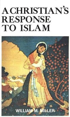 A Christian's Response to Islam     -     By: William M. Miller