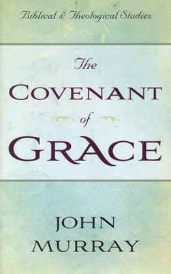 Covenant of Grace: A Biblico-Theological  Study  -     By: John Murray