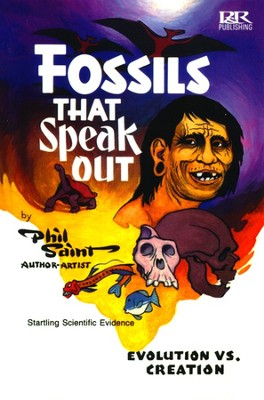 Fossils That Speak Out: Evolution vs.  Creation  -     By: Phil Saint