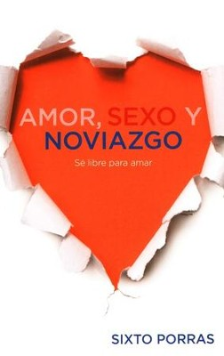 Amor, Sexo Y Noviazgo, Love, Sex and Dating  -     By: Sixto Porras