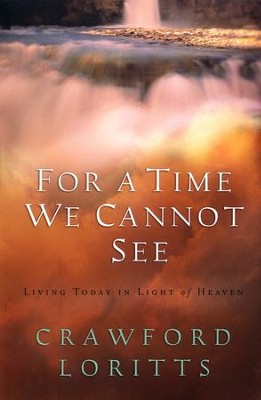 For a Time We Cannot See: Living Today in Light of Heaven  -     By: Crawford Loritts