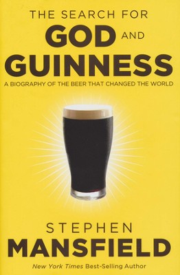 A Search For God & Guinness: A Biography of the Beer that Changed the World  -     By: Stephen Mansfield