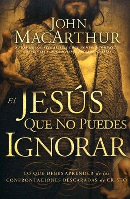 El Jesús Que No Pudes Ignorar  (The Jesus You Can't Ignore)  -     By: John MacArthur