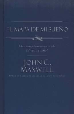 El Mapa de mi Sueno, My Dream Map  -     By: John C. Maxwell