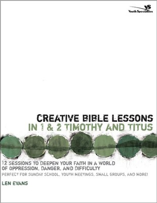 Creative Bible Lessons in 1 & 2 Timothy and Titus  -     By: Len Evans