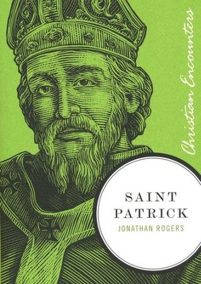 Saint Patrick: Christian Encounters Series   -     By: Jonathan Rogers