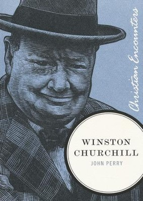 Winston Churchill: Christian Encounters Series   -     By: John Perry