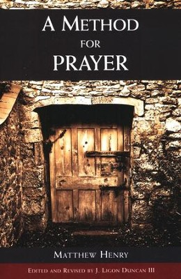 A Method for Prayer  -     Edited By: Ligon Duncan     By: Matthew Henry