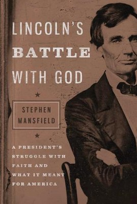 Lincoln's Battle With God: A President's Struggle with Faith and What It Meant for America  -     By: Stephen Mansfield