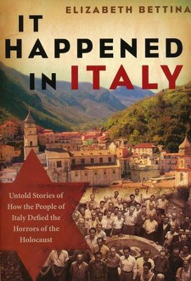 It Happened in Italy: Untold Stories of How the People of Italy Defied the Horrors of the Holocaust  -     By: Elizabeth Bettina
