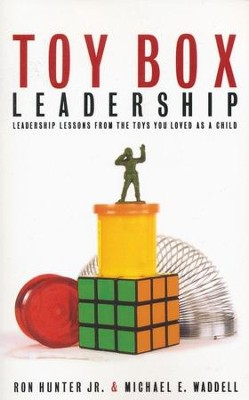 Toy Box Leadership: Leadership Lessons from the Toys You Loved as a Child  -     By: Ron Hunter Jr., Michael E. Waddell