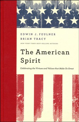 The American Spirit: Celebrating the Virtues and   Values That Make Us Great  -     By: Ed Feulner