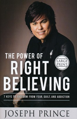 The Power of Right Believing: 7 Keys to Freedom from Fear, Guilt, and Addiction, Largeprint  -     By: Joseph Prince