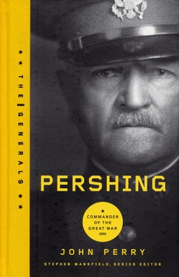 Pershing: Commander of the Great War  -     By: John Perry