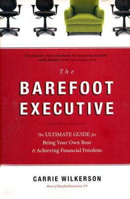 The Barefoot Executive: The Ultimate Guide for Being Your Own Boss and Achieving Financial Freedom  -     By: Carrie Wilkerson