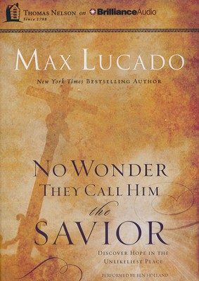 No Wonder They Call Him The Savior: Discover Hope in the Unlikeliest Place - unabridged audiobook on MP3  -     Narrated By: Ben Holland     By: Max Lucado